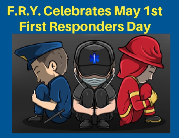 F.R.Y. celebrates First Responders Day on May 1st, 2021.